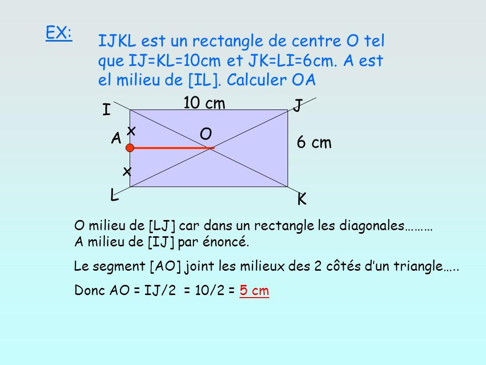 EX: IJKL est un rectangle de centre O tel que IJ=KL=10cm et JK=LI=6cm. A est el milieu de [IL]. Calculer OA.